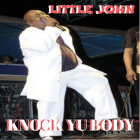 Little John - Knock Yu Body