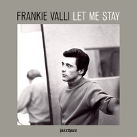 Frankie Valli - Let Me Stay - This Is My Story