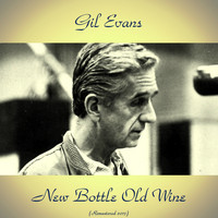 Gil Evans - New Bottle Old Wine (Remastered 2017)
