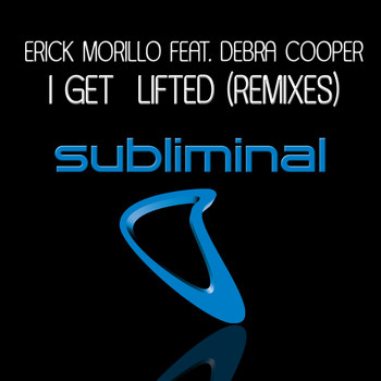 Erick Morillo feat. Deborah Cooper - I Get  Lifted (Remixes)