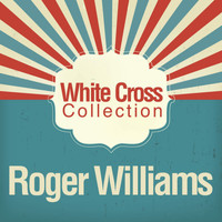 Roger Williams - White Cross Collection