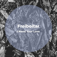 Freiboitar - I Need Your Love
