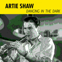 Artie Shaw - Dancing in the Dark