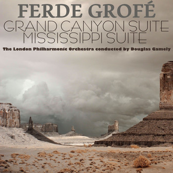 London Philharmonic Orchestra - Ferde Grofé: Grand Canyon Suite & Mississippi Suite