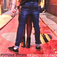Future Stops - He Said / She Said