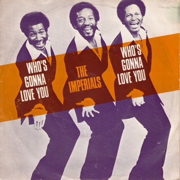 The Imperials - Who's Gonna Love Me?