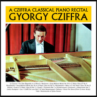 Gyorgy Cziffra - A Cziffra Classical Piano Recital