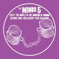 The Minus 5 - Scott the Hoople in the Dungeon of Horror - Record 4: Hellbent for Heaven