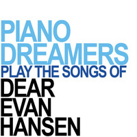 Piano Dreamers - Piano Dreamers Perform the Songs of Dear Evan Hansen