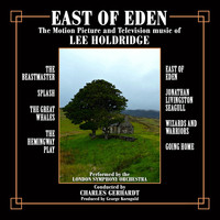London Symphony Orchestra - East of Eden: Motion Picture and Television Scores of Lee Holdridge