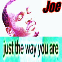 Joe - Just the Way You Are