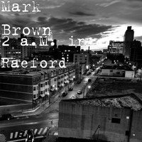 Mark Brown - 2 A.M. in Raeford