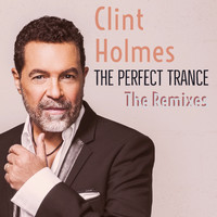 Clint Holmes - The Perfect Trance: The Remixes