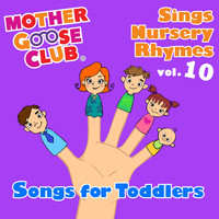 Mother Goose Club - Mother Goose Club Sings Nursery Rhymes Vol. 10: Songs for Toddlers