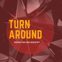 John Julius Knight - Turn Around