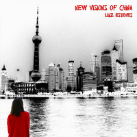 Luiz Esteves - New Visions of China