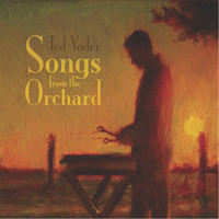 Ted Yoder - Songs from the Orchard