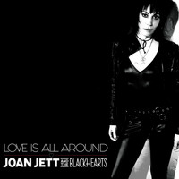 Joan Jett & The Blackhearts - Love Is All Around