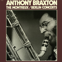 Anthony Braxton - The Montreux / Berlin Concerts
