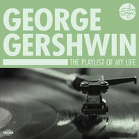 George Gershwin - The Playlist Of My Life!