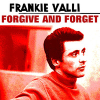 Frankie Valli - Forgive and Forget