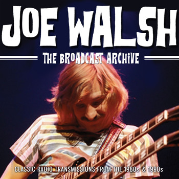 Joe Walsh - The Broadcast Archive (Live)