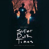 Ben Frost - Super Dark Times (Music From The Motion Picture)