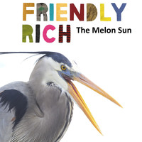 Friendly Rich - The Melon Sun
