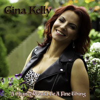 Gina Kelly - A Chance Would Be a Fine Thing