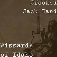 Crooked Jack Band - Wizzards of Idaho