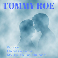 Tommy Roe - Water Underneath My Burning Bridge