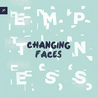 Changing Faces - Emptiness