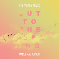 Carly Rae Jepsen - Cut To The Feeling (Kid Froopy Remix)