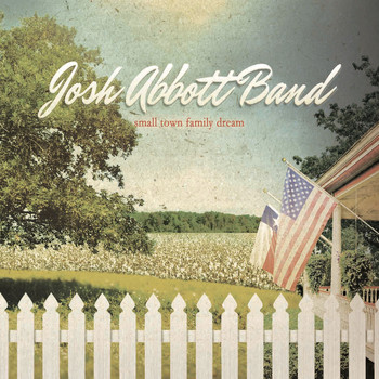 Josh Abbott Band - Small Town Family Dream