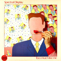 Spectral Display - Too Much Like Me