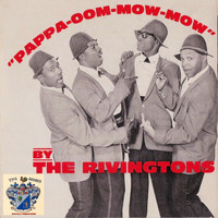The Rivingtons - Pappa-oom-mow-mow