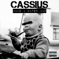 Cassius - Make A Hater Mad