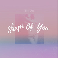 Fouad - Shape of You