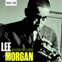 Lee Morgan - Milestones of a Legend - Lee Morgan, Vol. 10