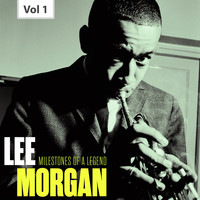 Lee Morgan - Milestones of a Legend - Lee Morgan, Vol. 1
