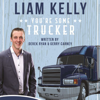 Liam Kelly - You're Some Trucker