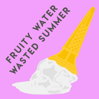 Fruity Water - Wasted Summer