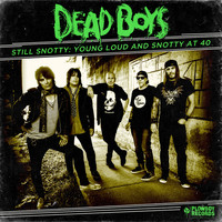 Dead Boys - Still Snotty: Young, Loud and Snotty at 40