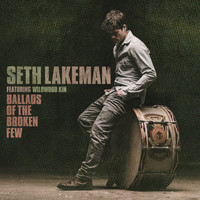 Seth Lakeman - Ballads of the Broken Few Deluxe