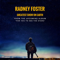 Radney Foster - Greatest Show on Earth