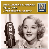 Vera Lynn - Musical Moments to Remember: Vera Lyna – I'm in the Mood for Love (Remastered 2017)