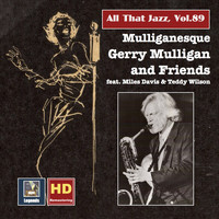 Gerry Mulligan - All That Jazz, Vol. 89: Mulliganesque – Gerry Mulligan & Friends in Studio and on Stage (Remastered 2017)
