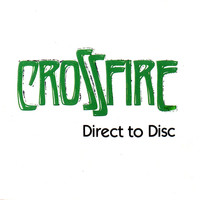 Crossfire - Direct to Disc