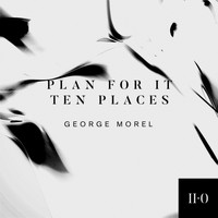 George Morel - Plan For It / Ten Places