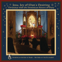 Dominican Sisters of Mary, Mother of the Eucharist - Jesu, Joy of Man's Desiring: Christmas with The Dominican Sisters of Mary